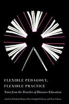 Flexible pedagogy, flexible practice : notes from the trenches of distance education