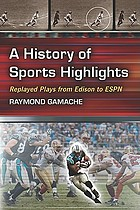 A history of sports highlights : replayed plays from Edison to ESPN