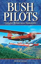 Bush pilots : Canada's wilderness daredevils
