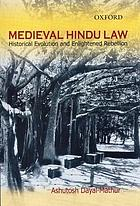 Medieval Hindu law : historical evolution and enlightened rebellion