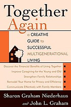 Together again : a creative guide to successful multigenerational living