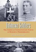 Unknown soldiers : the American Expeditionary Forces in memory and remembrance