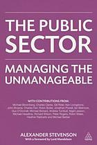 The Public Sector : Managing the Unmanageable
