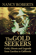 Gold Seekers : Gold, Ghosts and Legends from Carolina to California.