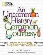 An uncommon history of common courtesy : customs, quirks, and social snafus around the world