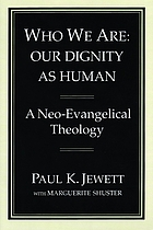 Who we are : our dignity as human : a neo-evangelical theology