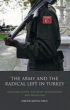 The army and the radical left in Turkey : military coups, socialist revolution and Kemalism