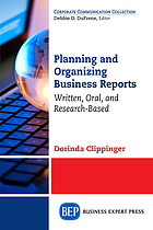 Planning and organizing business reports : written, oral, and research-based