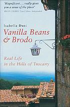 Vanilla beans and brodo : real life in the hills of Tuscany