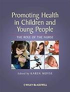 Promoting health in children and young people : the role of the nurse