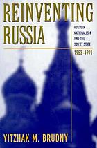Reinventing Russia : Russian nationalism and the Soviet state, 1953-1991