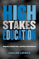 High stakes education : inequality, globalization, and urban school reform
