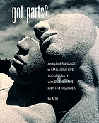 Got parts? : an insider's guide to managing life successfully with dissociative identity disorder