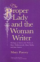 The proper lady and the woman writer : ideology as style in the works of Mary Wollstonecraft, Mary Shelley, and Jane Austen