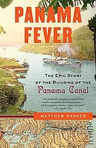 Panama fever : the epic story of the building of the Panama Canal