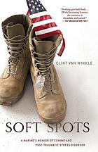 Soft spots : a Marine's memoir of combat and post-traumatic stress disorder