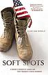 Soft spots : a Marine's memoir of combat and post-traumatic... by  Clint Van Winkle
