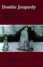 Double jeopardy : gender and the Holocaust