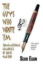 The guys who wrote 'em : songwriting geniuses of rock and pop