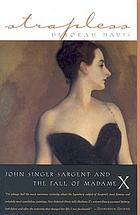 Strapless : John Singer Sargent and the fall of Madame X