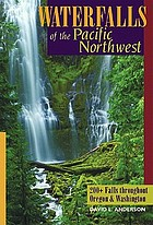 Waterfalls of the Pacific Northwest : 200+ falls throughout Oregon & Washington