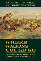 Where wagons could go : Narcissa Whitman and Eliza Spalding
