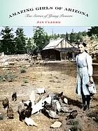 Amazing girls of Arizona : true stories of young pioneers