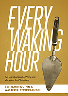 Every Waking Hour : an Introduction to Work and Vocation for Christians.