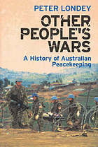 Other people's wars : a history of Australian peacekeeping