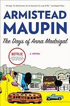 The days of Anna Madrigal : a novel