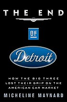 The end of Detroit : how the Big Three lost their grip on the American car market