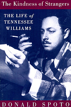 The kindness of strangers : the life of Tennessee Williams