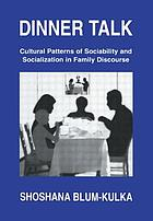 Dinner talk : cultural patterns of sociability and socialization in family discourse