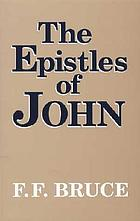 The Epistles of John : introduction, exposition, and notes