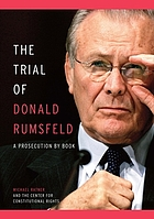 The trial of Donald Rumsfeld : a prosecution by book