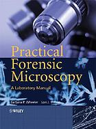 Practical forensic microscopy : a laboratory manual