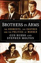 Brothers in arms : the Kennedys, the Castros, and the politics of murder