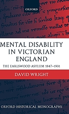 Mental disability in Victorian England : the Earlswood Asylum, 1847-1901