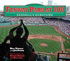 Fenway Park at 100 : Baseball's Hometown.