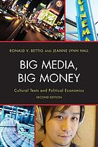 Big media, big money : cultural texts and political economics