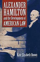 Alexander Hamilton and the Development of American Law.