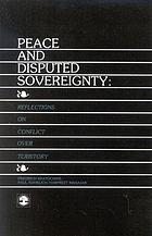 Peace and disputed sovereignty : reflections on conflict over territory