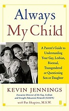 Always my child : a parent's guide to understanding your gay, lesbian, bisexual, transgendered, or questioning son or daughter
