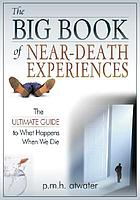 The big book of near-death experiences : the ultimate guide to what happens when we die