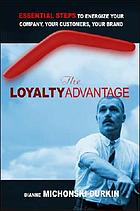 The loyalty advantage : essential steps to energize your company, your customers, your brand
