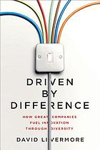 Driven by difference : how great companies fuel innovation through diversity