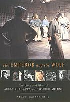 The Emperor and the wolf : the lives and films of Akira Kurosawa and Toshiro Mifune