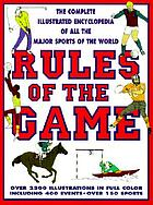 Rules of the game : the complete illustrated encyclopedia of all the sports of the world
