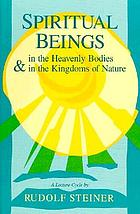 Spiritual beings in the heavenly bodies and in the kingdoms of nature : a cycle of ten lectures, Helsinki, April 3-14, 1912 : with four additional lectures, two private addresses to Russian members, and two public lectures