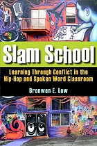 Slam school : learning through conflict in the hip-hop and spoken word classroom
